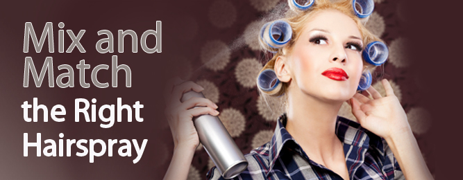 Hairsprays: The Right Hair Spray for the Right Job